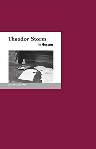 Theodor Storm in Husum: Menschen und Orte (MENSCHEN UND ORTE / Leben und Lebensorte von Schriftstellern und Künstlern)