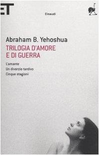 Trilogia d'amore e di guerra. L'amante-Un divorzio tardivo-Cinque stagioni