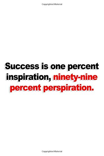 Success is one percent inspiration, ninety-nine percent perspiration.: Quotes