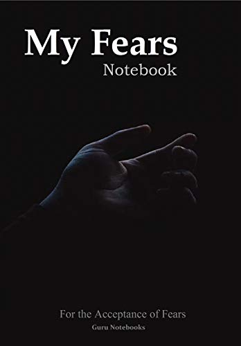 My Fears Notebook: A Notebook to Describe, Define, Confront, and Reduce Your Fears (Guru Notebooks) (English Edition)