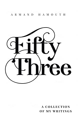 Fifty Three: A Collection Of My Writings : A Soul-Inspiring Poetry Anthology of Love, Success and Nature