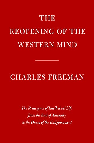 The Reopening of the Western Mind: The Resurgence of Intellectual Life from the End of Antiquity to the Dawn of the Enlightenment (English Edition)