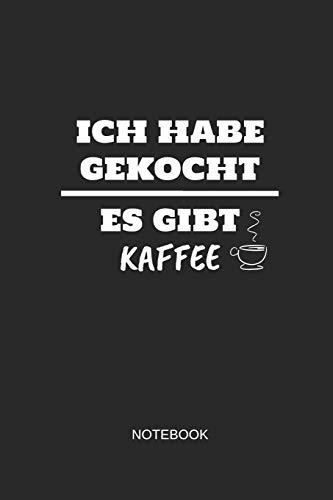 Ich habe gekocht es gibt Kaffee Notebook: Liniertes Notizbuch - Kaffee Büro Arbeit Humor Witz Geschenk