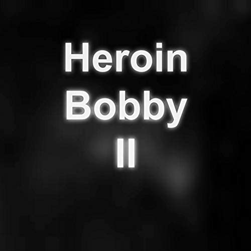 Heroin Bobby and the Dick Suck Babies