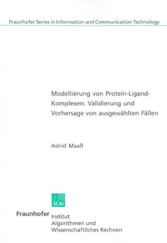 Modellierung von Protein-Ligand-Komplexen: Validierung und Vorhersage von ausgewählten Fällen (Fraunhofer Series in Information and Communication Technology)