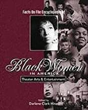 Facts on File Encyclopedia of Black Women in America: Theater Arts and Entertainment