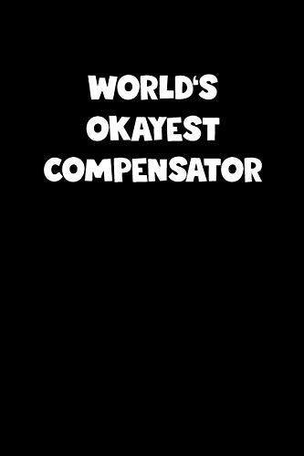 World's Okayest Compensator Notebook - Compensator Diary - Compensator Journal - Funny Gift for Compensator: Medium College-Ruled Journey Diary, 110 page, Lined, 6x9 (15.2 x 22.9 cm)