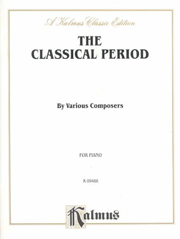 The Classical Period: For Piano (Kalmus Edition)