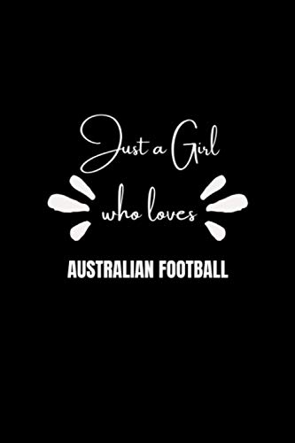 Just a Girl who loves Australian Football: Blank Lined Notebook Journal, Perfect Gift Idea for Birthday, Anniversary and Thanksgiving Gifts