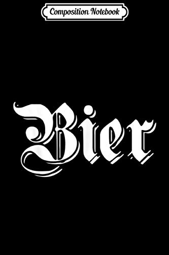 Composition Notebook: Bier Funny German Beer for Men Oktoberfest Journal/Notebook Blank Lined Ruled 6x9 100 Pages