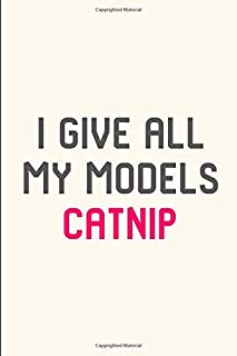 I Give All My Models Catnip Pet Coordinator Quote Filmmakers College Ruled Notebook: Blank Lined Journal