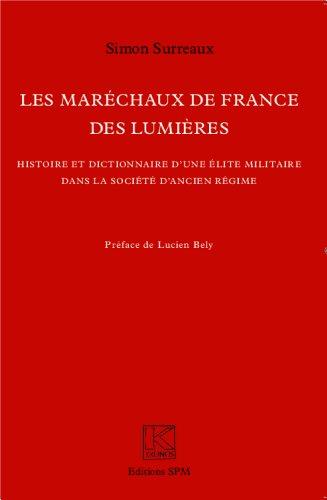 Les Maréchaux de France des Lumières: Histoire et dictionnaire d'une élite militaire dans la société d'Ancien Régime - Kronos N° 71