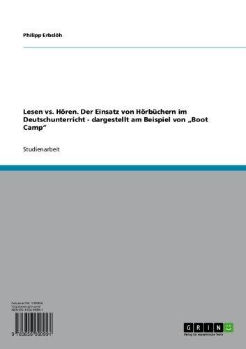"""Lesen vs. Hören. Der Einsatz von Hörbüchern im Deutschunterricht - dargestellt am Beispiel von """"Boot Camp"""""""