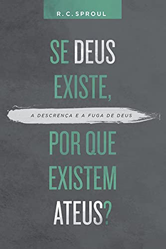 Se Deus Existe, por que Existem Ateus? - a Descrença e a Fuga de Deus
