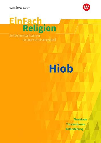 EinFach Religion: Unterrichtsbausteine Klassen 5 - 13 / Hiob: Jahrgangsstufen 10 - 13