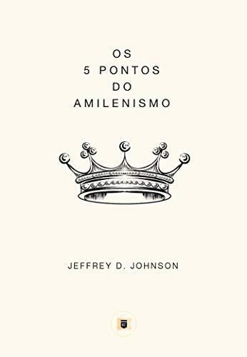 Os 5 Pontos do Amilenismo.