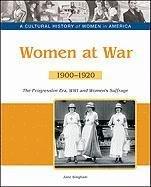 Women at War: The Progressive Era, Wwi and Women's Suffrage, 1900-1920 (Cultural History of Women in America) -  Tbd Bailey Assoc, Illustrated, Hardcover