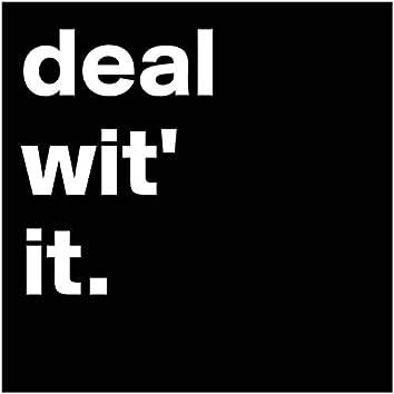 Deal Wit It