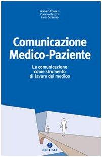 Comunicazione medico paziente. La comunicazione come strumento di lavoro del medico