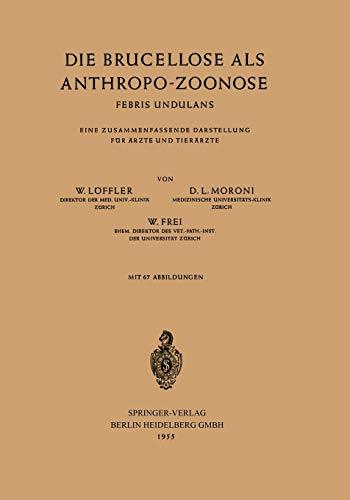 Die Brucellose als Anthropo-Zoonose: Febris Undulans Eine Zusammenfassende Darstellung für Ärzte und Tierärzte (German Edition)