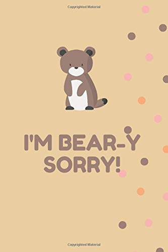 I'm BEARY-SORRY: NIce notebook gift for children blank lined notebook 120pages size 6 X 9