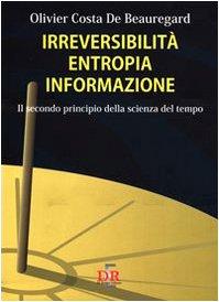 Irreversibilità, entropia, informazione. Il secondo principio della scienza del tempo