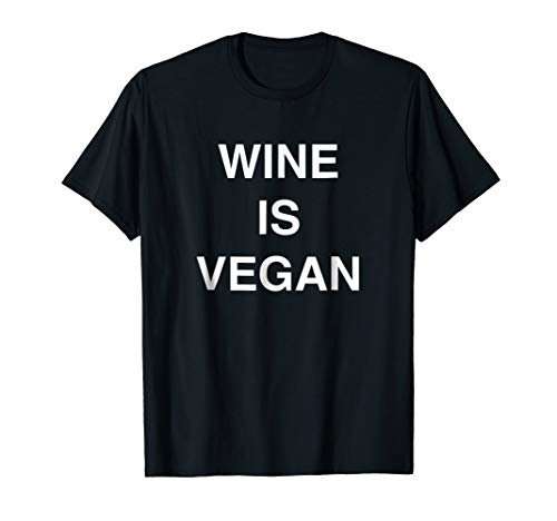 Wine Is Vegan - Funny Alcohol Drinking Saying T-shirt