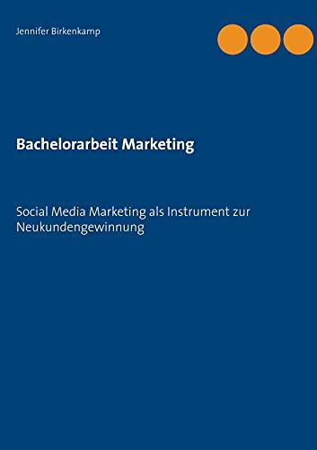 Bachelorarbeit Marketing: Social Media Marketing als Instrument zur Neukundengewinnung