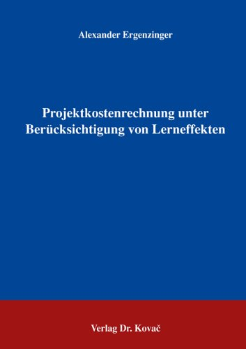 Projektkostenrechnung unter Berücksichtigung von Lerneffekten (Schriften zum Betrieblichen Rechnungswesen und Controlling)