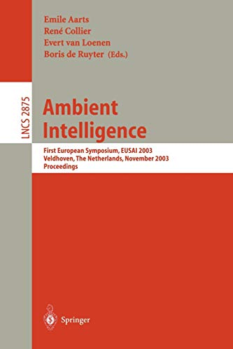 Ambient Intelligence: First European Symposium, EUSAI 2003, Veldhoven, The Netherlands, November 3.-4, 2003, Proceedings (Lecture Notes in Computer Science, 2875, Band 2875)