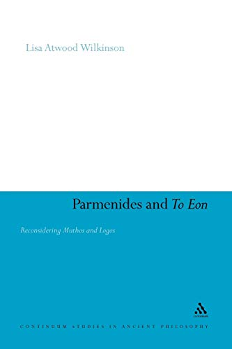 Parmenides and To Eon: Reconsidering Muthos and Logos (Continuum Studies in Ancient Philosophy)の詳細を見る