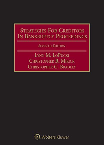 Compare Textbook Prices for Strategies for Creditors in Bankruptcy Proceedings 7 Edition ISBN 9781543831993 by Lynn M. LoPucki,Christopher R. Mirick,Christopher G. Bradley