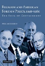 Religion and American Foreign Policy, 1945–1960: The Soul of Containment