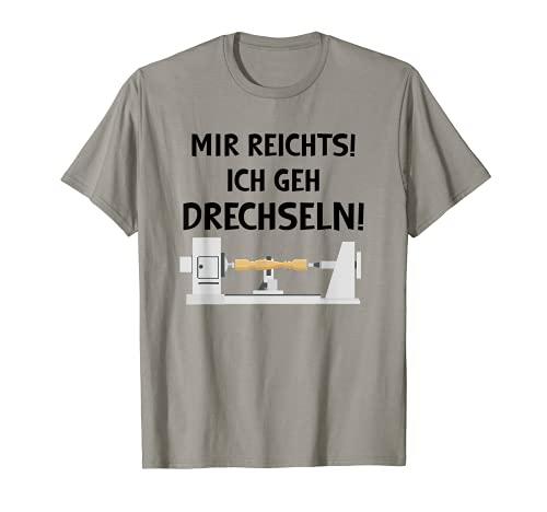 Mir reichts ich geh Drechseln Holz Drechsler Drechselbank T-Shirt