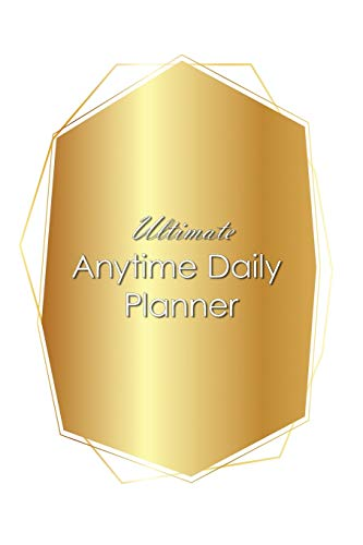 Ultimate Anytime Daily Planner: Gold Shield Collection - Simple Yet Flexible Undated Calendar Is Perfect Way for Students, Teachers or Moms and Dads to Focus (Undated Simple Flexible Planner)