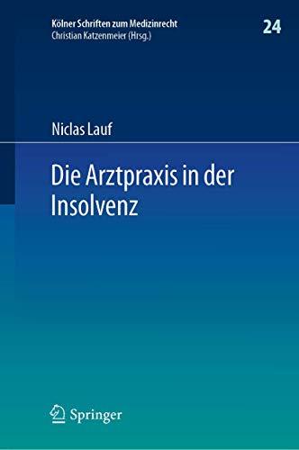 Die Arztpraxis in der Insolvenz (Kölner Schriften zum Medizinrecht, 24, Band 24)