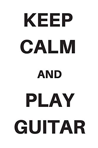 KEEP CALM AND PLAY GUITAR: Gitarren Tabs Tabulatur Heft: DIN A5 Blanko Tabulatur Heft | Notenheft | Gitarre Tabulatur Block | Gitarrenheft | Gitarrist Geschenk | für den Musikunterricht