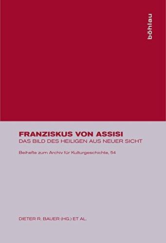 Franziskus von Assisi: Das Bild des Heiligen aus neuer Sicht (Beihefte zum Archiv für Kulturgeschichte, Band 54)