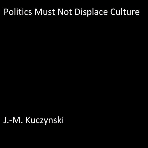 Politics Must Not Displace Culture audiobook cover art
