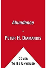 Abundance : The Benign Conspiracy Between the Richest Million, the Poorest Billion, and a Bunch of Diy Geeks to Transform Humanity
