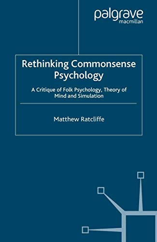 Rethinking Commonsense Psychology: A Critique of Folk Psychology, Theory of Mind and Simulation (New Directions in Philosophy and Cognitive Science)