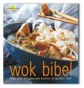 Wok-Bibel: Alles über das gesunde Kochen im großen Topf (Die Süssigkeiten des Lebens)