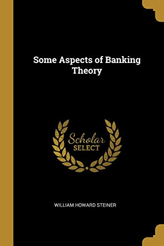 SOME ASPECTS OF BANKING THEORY