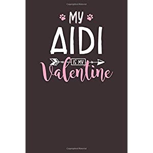 My Aidi is My Valentine: 6x9 Cute Aidi Notebook Journal Paper Book for Dog Mom and Dog Dad 50