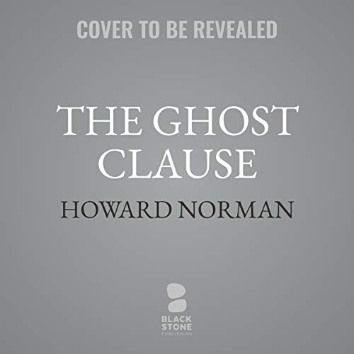 The Ghost Clause     A Novel              By:                                                                                                                                 Howard Norman                           Length: 8 hrs and 30 mins     Not rated yet     Overall 0.0