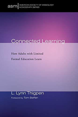 Compare Textbook Prices for Connected Learning: How Adults with Limited Formal Education Learn American Society of Missiology Monograph Series  ISBN 9781532679377 by Thigpen, L. Lynn,Steffen, Tom