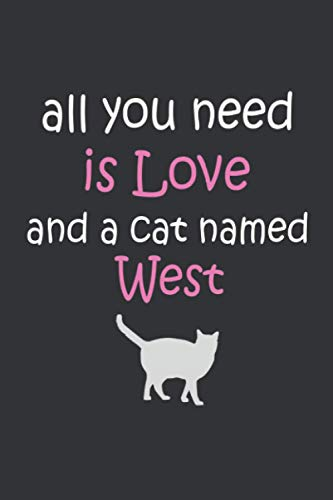 All you need is love and a cat named West..Notebook | great gift for The Perfect .. West cat owner: Lined Notebook / Journal Gift, 120 Pages, 6x9, Soft Cover, Matte Finish