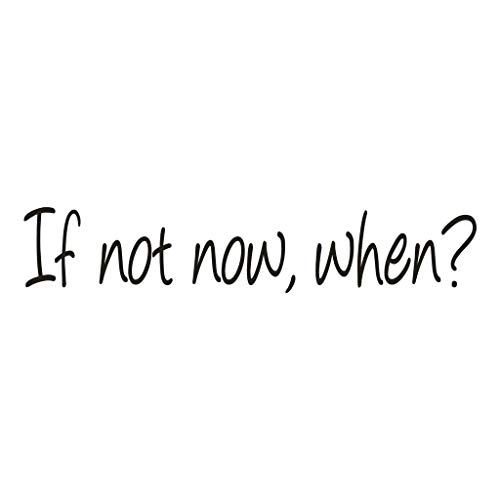 If Not Now When? Home Decor Wall Sticker Decal Bedroom Vinyl Art Mural, Decoration for Christmas Day (Black)