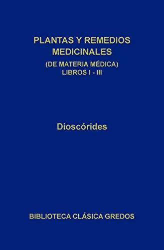 Plantas y remedios medicinales (De materia médica). Libros I-III (Biblioteca Clásica Gredos nº 253) (Spanish Edition)
