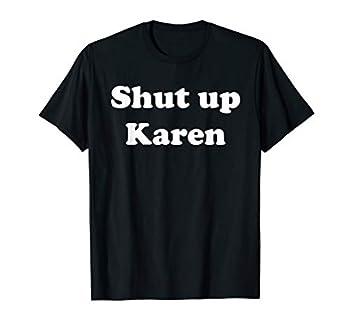 Shut Up Karen Shirt